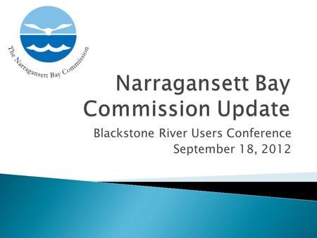 Blackstone River Users Conference September 18, 2012.
