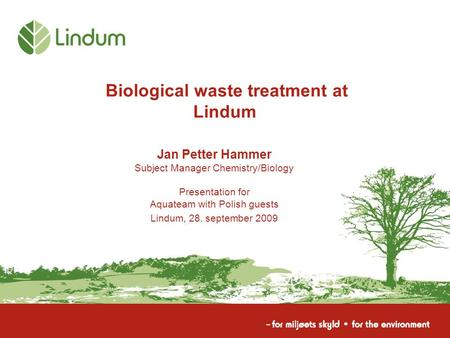 Biological waste treatment at Lindum Jan Petter Hammer Subject Manager Chemistry/Biology Presentation for Aquateam with Polish guests Lindum, 28. september.