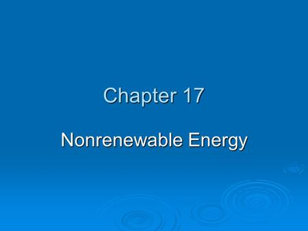 Chapter 17 Nonrenewable Energy. Chapter Overview Questions  What are the advantages and disadvantages of conventional oil and nonconventional heavy oils?
