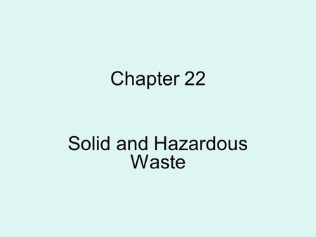 "Chapter 22 Solid and Hazardous Waste. Love Canal — There Is No ""Away""  Between 1842-1953, Hooker Chemical sealed multiple chemical wastes into steel."