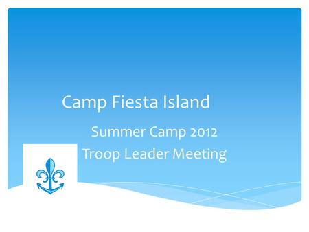 Camp Fiesta Island Summer Camp 2012 Troop Leader Meeting.