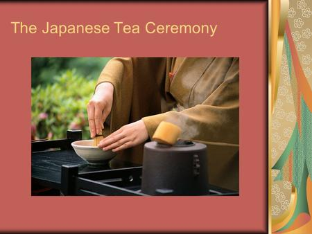 The Japanese Tea Ceremony. Vocabulary Chaji – full length tea ceremony Temae – the formal manners used in a tea ceremony Wabi-cha – tea ceremony styled.