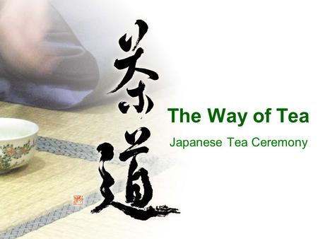 The Way of Tea Japanese Tea Ceremony. The Origins of Tea Ceremony Zen Buddhist priest Eisai brings Matcha (powdered green tea) to Japan from China in.