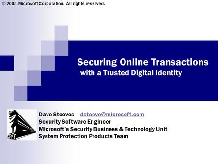 Securing Online Transactions with a Trusted Digital Identity Dave Steeves - Security Software Engineer Microsoft's.