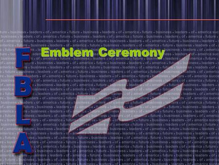 Emblem Ceremony. You are about to witness the emblem ceremony in which the significance of each component of our emblem is described.