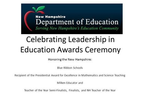 Celebrating Leadership in Education Awards Ceremony Honoring the New Hampshire: Blue Ribbon Schools Recipient of the Presidential Award for Excellence.