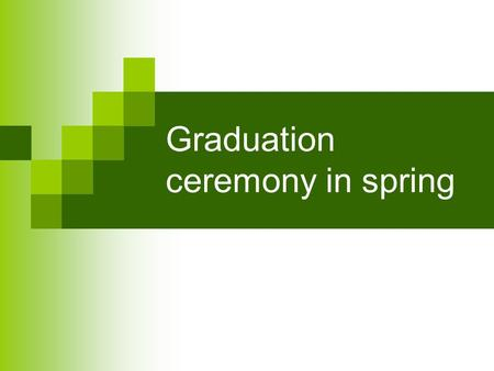 Graduation ceremony in spring. Graduation ceremony is the end of upper secondary school Students who have passed matriculation examinations become secondary.