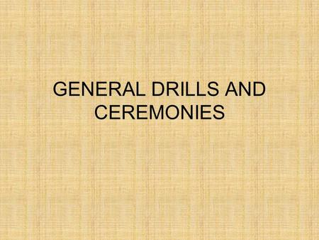 GENERAL DRILLS AND CEREMONIES Introduction Young women and men have frequently been asking question like: Why do we have to attend drills and ceremonies?