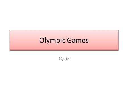 Olympic Games Quiz. 1. When were the first modern Olympic games held? A)1896 B)1904 C)1908 D)1916.
