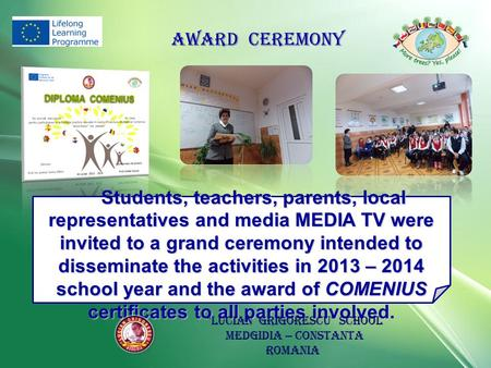 AWARD CEREMONY Students, teachers, parents, local representatives and media MEDIA TV were invited to a grand ceremony intended to disseminate the activities.