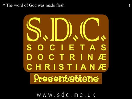 1 SOCIETAS DOCTRINÆ CHRISTIANÆ † The word of God was made flesh.
