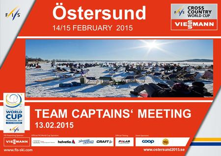 Östersund 14/15 FEBRUARY 2015 TEAM CAPTAINS' MEETING 13.02.2015 www.ostersund2015.se.