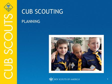 1 CUB SCOUTING PLANNING. 2 Nine Elements of Planning 1. Objective 2. Fun 3. Variety 4. Action 5. Boy Appeal 6. Family Appeal 7. Achievement 8. Resources.