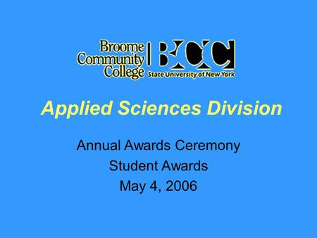 Applied Sciences Division Annual Awards Ceremony Student Awards May 4, 2006.