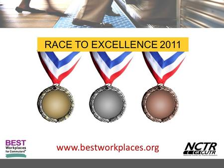 Www.bestworkplaces.org RACE TO EXCELLENCE 2011. www.bestworkplaces.org This presentation provides guidance and tools for participation in the 2011 Race.