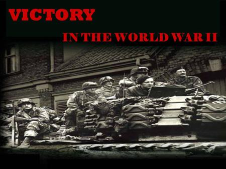 VICTORY IN THE WORLD WAR II. From the depth of the history One of the most important holidays in the USA, UK, Canada and almost all European countries.