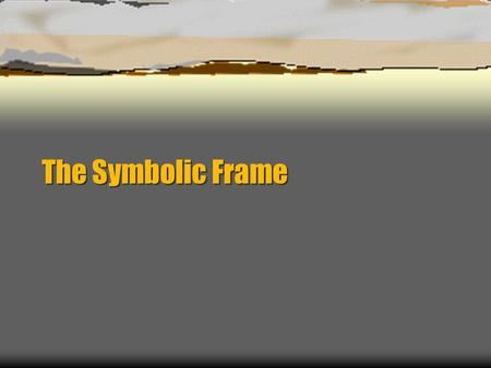 The Symbolic Frame. Organizational Culture Defined The systems of shared beliefs and values that develops within an organization. In simple terms, organizational.