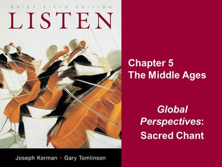 Chapter 5 The Middle Ages Global Perspectives: Sacred Chant.