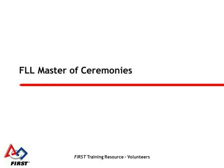 FIRST Training Resource – Volunteers FLL Master of Ceremonies.