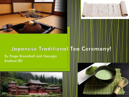 "By Paige Broomhall and Georgia Banham 8D. The Japanese tea ceremony is also known as 'The Way of Tea"", it is a cultural tea ceremony involving the ceremonial."