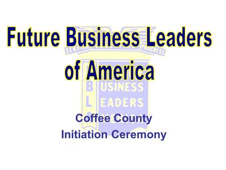 Coffee County Initiation Ceremony. FBLA Pledge I solemnly promise to uphold the aims and responsibilities of Future Business Leaders of America-Phi Beta.