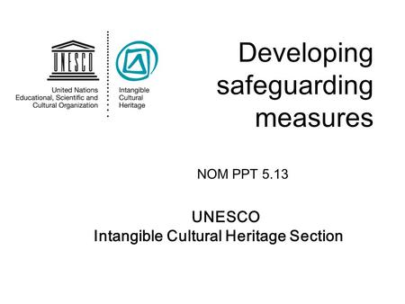 UNESCO Intangible Cultural Heritage Section Developing safeguarding measures NOM PPT 5.13.