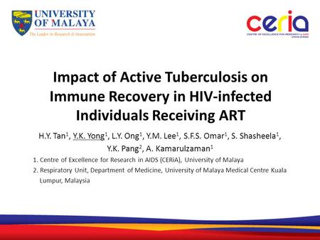 Impact of Active Tuberculosis on Immune Recovery in HIV-infected Individuals Receiving ART H.Y. Tan 1, Y.K. Yong 1, L.Y. Ong 1, Y.M. Lee 1, S.F.S. Omar.