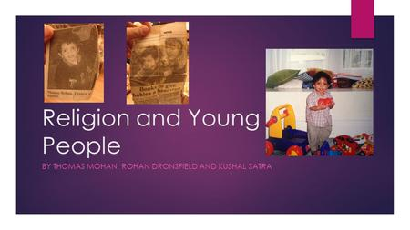 Religion and Young People BY THOMAS MOHAN, ROHAN DRONSFIELD AND KUSHAL SATRA.