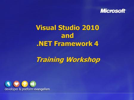 Visual Studio 2010 and.NET Framework 4 Training Workshop.