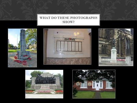 WHAT DO THESE PHOTOGRAPHS SHOW?. LOCAL WAR MEMORIALS.