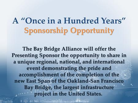 The Bay Bridge Alliance will offer the Presenting Sponsor the opportunity to share in a unique regional, national, and international event demonstrating.