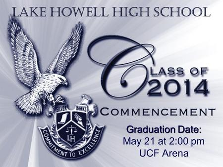 Graduation Date: May 21 at 2:00 pm UCF Arena. Pre-Ceremony Preparation Debts Cleared Dress: Males: long dress pants, dress shirt with collar, long dark.