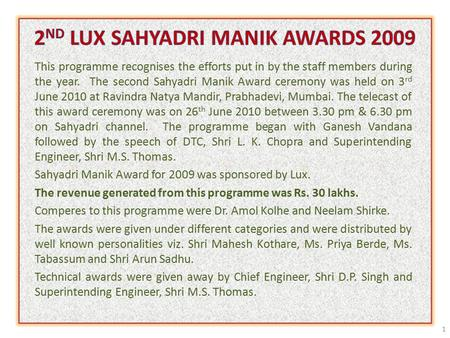 1 This programme recognises the efforts put in by the staff members during the year. The second Sahyadri Manik Award ceremony was held on 3 rd June 2010.