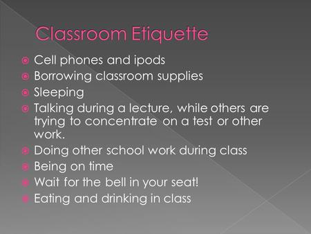  Cell phones and ipods  Borrowing classroom supplies  Sleeping  Talking during a lecture, while others are trying to concentrate on a test or other.
