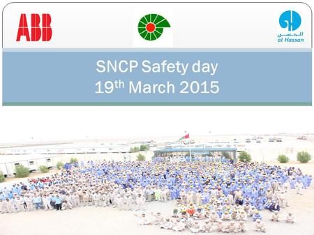 SNCP Safety day 19 th March 2015. SAFETY DAY SNCP 19 MARCH 2015 Safety day for the year 2015 was organized and conducted at SNCP site together by PDO,