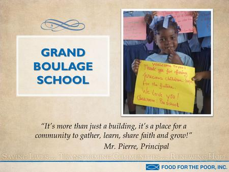 "GRAND BOULAGE SCHOOL ""It's more than just a building, it's a place for a community to gather, learn, share faith and grow!"" Mr. Pierre, Principal."