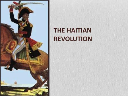 THE HAITIAN REVOLUTION. Goals for today: After this lesson, students will be able to identify the causes and events that led to the revolution in Saint-Domingue.