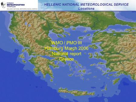 HELLENIC NATIONAL METEOROLOGICAL SERVICE Locations WMO / PMO III Hamburg March 2006 National report Greece.