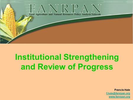 Institutional Strengthening and Review of Progress Francis Hale