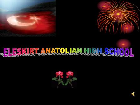 Eleşkirt Anatolian High school Education means a chance to learn… To improve your mind, to become more than what you are. More knowledgable, more wise.
