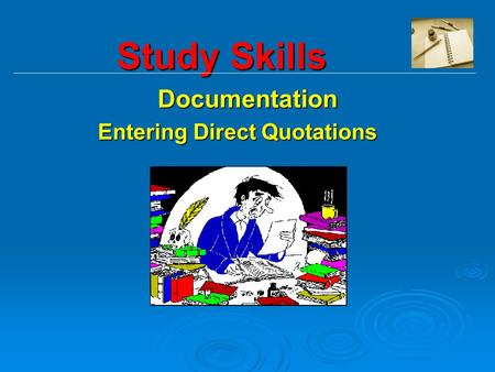 Study Skills Study SkillsDocumentation E Entering Direct Quotations.