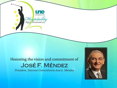 Honoring the vision and commitment of José F. Méndez President, Sistema Universitario Ana G. Méndez.