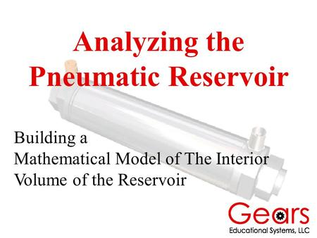 Analyzing the Pneumatic Reservoir Building a Mathematical Model of The Interior Volume of the Reservoir.