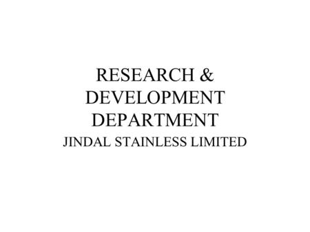 RESEARCH & DEVELOPMENT DEPARTMENT JINDAL STAINLESS LIMITED.