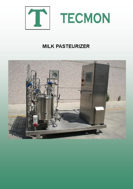 MILK PASTEURIZER. One milk pasteuriser with a capacity of 300 -400 litres of milk for hours, HTST type with an operate range from 75° to 95°C, including.