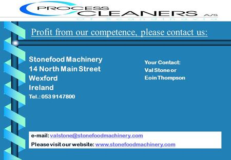 Profit from our competence, please contact us: Stonefood Machinery 14 North Main Street Wexford Ireland Tel.: 053 9147800