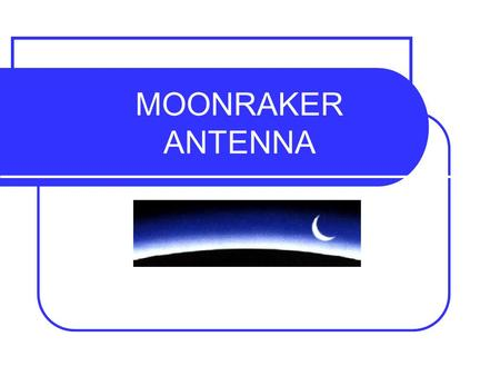 MOONRAKER ANTENNA. 09 Juin 2006 AT-230 : HF MOBILE RADIO Frequency Range : Any frequency between 2-30 MHz Channel Capacity : Infinite between 2-30 MHz,
