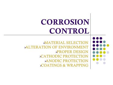 CORROSION CONTROL MATERIAL SELECTION ALTERATION OF ENVIRONMENT