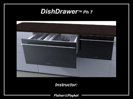 DishDrawer ™ Ph 7 Instructor:. Menu Single Integrated Models & Product Codes Components Installation Videos Review Diagnostics.
