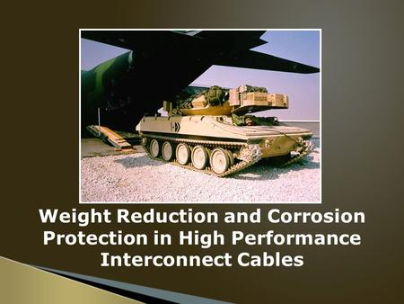 Weight Reduction and Corrosion Protection in High Performance Interconnect Cables.